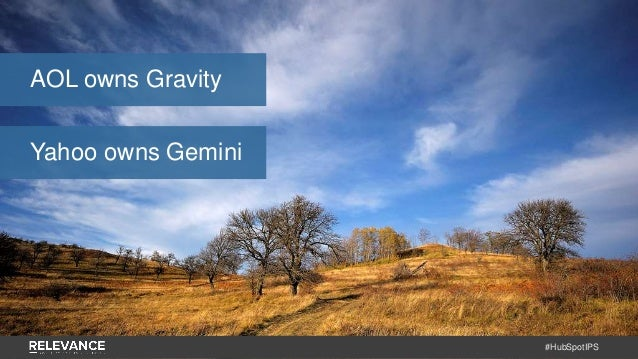 #HubSpotIPS AOL owns Gravity Yahoo owns Gemini