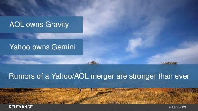 #HubSpotIPS AOL owns Gravity Yahoo owns Gemini Rumors of a Yahoo/AOL merger are stronger than ever