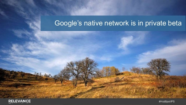 #HubSpotIPS Google's native network is in private beta