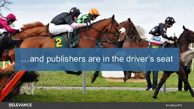 #HubSpotIPS …and publishers are in the driver's seat