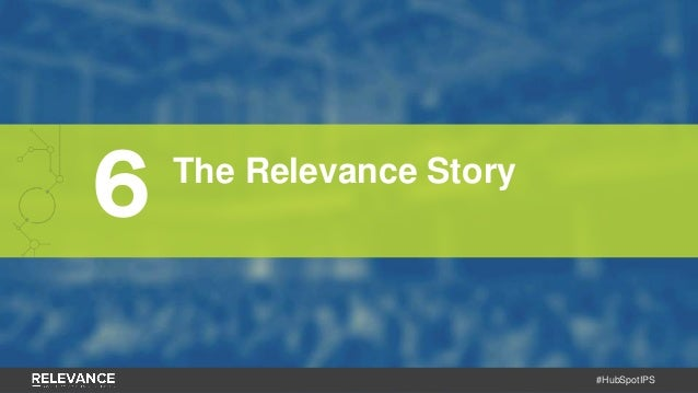 #HubSpotIPS 6 The Relevance Story