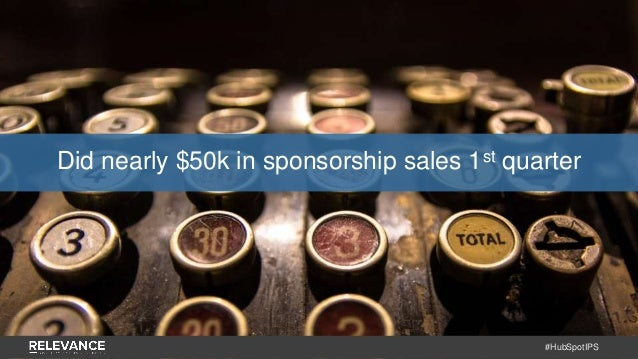 #HubSpotIPS Did nearly $50k in sponsorship sales 1st quarter