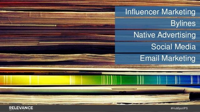 #HubSpotIPS Influencer Marketing Bylines Native Advertising Social Media Email Marketing
