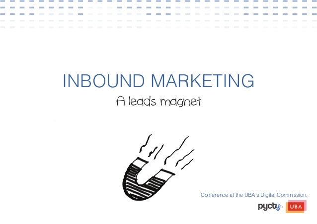 INBOUND MARKETING    A leads magnet                 Conference at the UBA's Digital Commission.