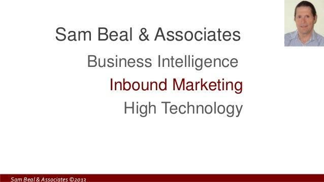 Sam Beal & Associates ©2013Business IntelligenceInbound MarketingHigh TechnologySam Beal & Associates