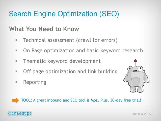 July 21 2014 - 12  Search Engine Optimization (SEO)  What You Need to Know   Technical assessment (crawl for errors)   O...