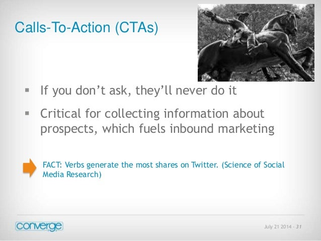 July 21 2014 - 31  Calls-To-Action (CTAs)   If you don't ask, they'll never do it   Critical for collecting information ...