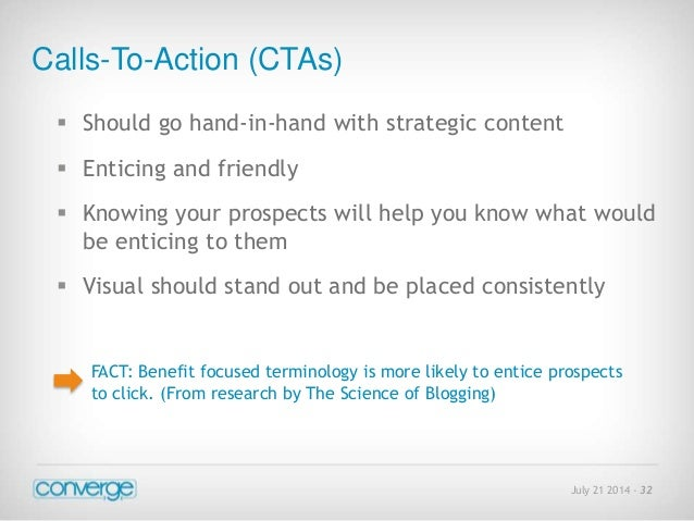 July 21 2014 - 32  Calls-To-Action (CTAs)   Should go hand-in-hand with strategic content   Enticing and friendly   Kno...