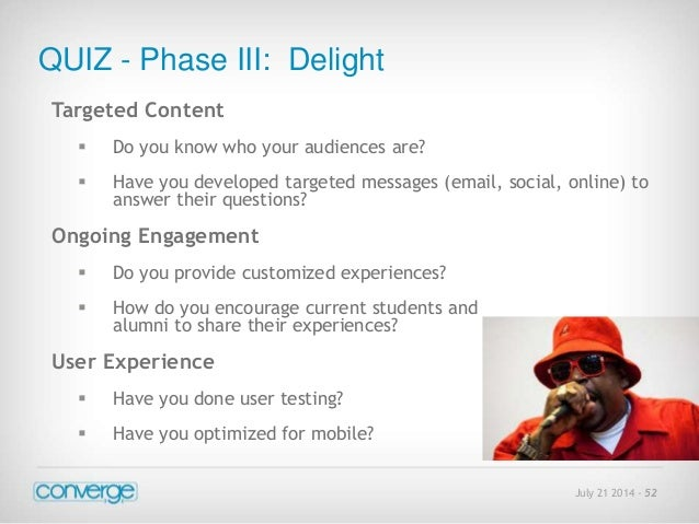 July 21 2014 - 52  QUIZ - Phase III: Delight  Targeted Content   Do you know who your audiences are?   Have you develope...
