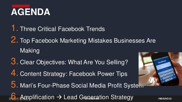 INBOUND15@marismith 1. Three Critical Facebook Trends 2. Top Facebook Marketing Mistakes Businesses Are Making 3. Clear Ob...