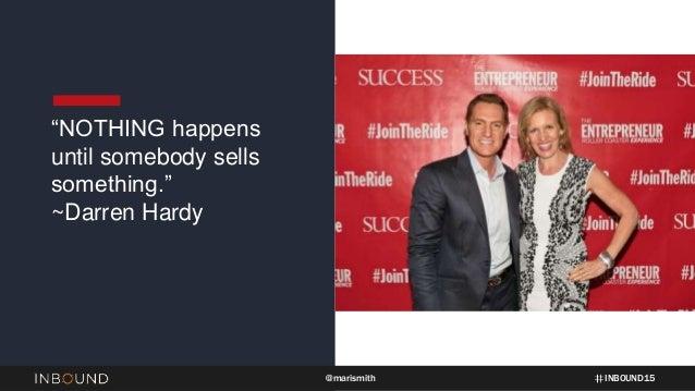 "INBOUND15@marismith ""NOTHING happens until somebody sells something."" ~Darren Hardy"