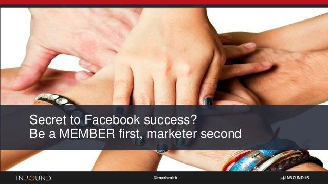 INBOUND15@marismith Secret to Facebook success? Be a MEMBER first, marketer second