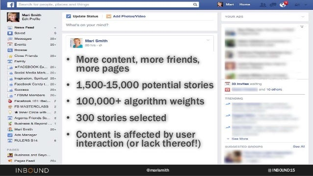 INBOUND15@marismith 6% • More content, more friends, more pages • 1,500-15,000 potential stories • 100,000+ algorithm weig...