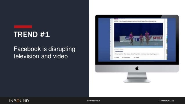 INBOUND15@marismith TREND #1 Facebook is disrupting television and video