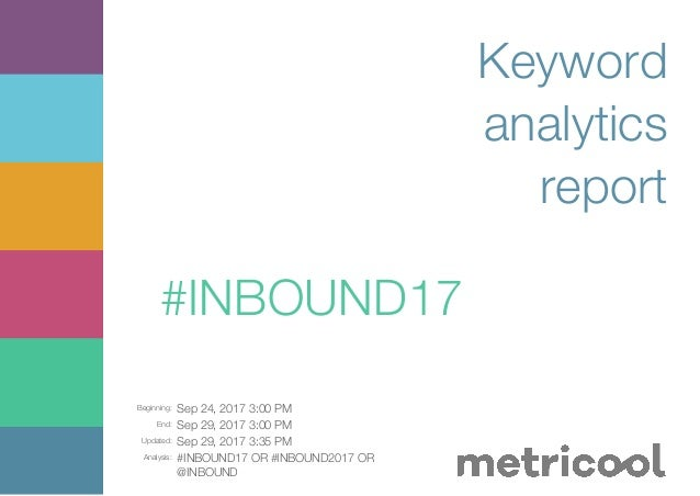 Beginning: Sep 24, 2017 3:00 PM End: Sep 29, 2017 3:00 PM Updated: Sep 29, 2017 3:35 PM Analysis: #INBOUND17 OR #INBOUND20...