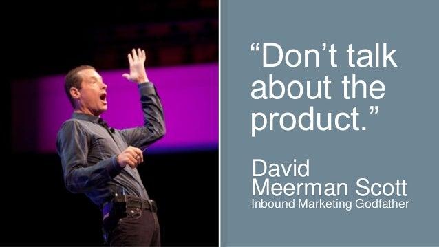 """Don""t talk about the product."" David Meerman Scott Inbound Marketing Godfather"