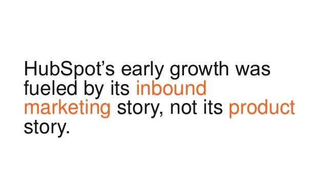 """HubSpot""""s early growth was fueled by its inbound marketing story, not its product story."""