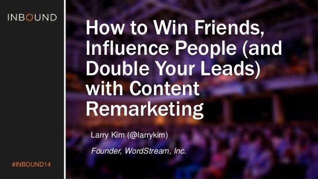 #INBOUND14  How to Win Friends,  Influence People (and  Double Your Leads)  with Content  Remarketing  Larry Kim (@larryki...