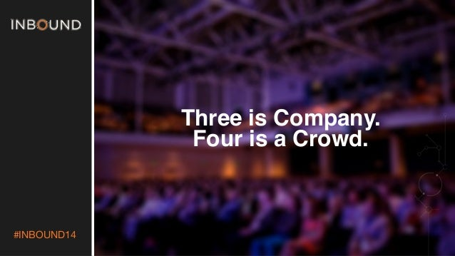 #INBOUND14  Three is Company. Four is a Crowd.