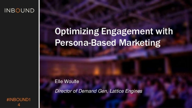 #INBOUND1  4  Optimizing Engagement with  Persona-Based Marketing  Elle Woulfe  Director of Demand Gen, Lattice Engines