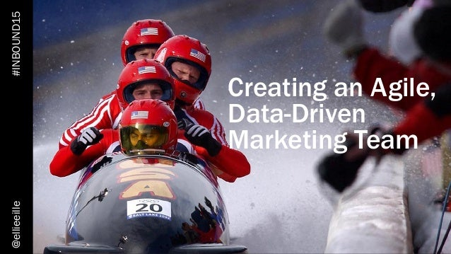 INBOUND15 Creating an Agile, Data-Driven Marketing Team @ellieeille#INBOUND15