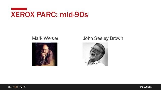 Mark Weiser John Seeley Brown XEROX PARC: mid-90s INBOUND15