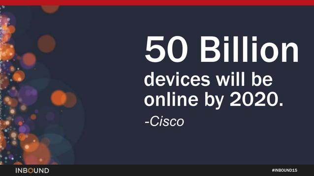 #INBOUND15 50 Billion devices will be online by 2020. -Cisco