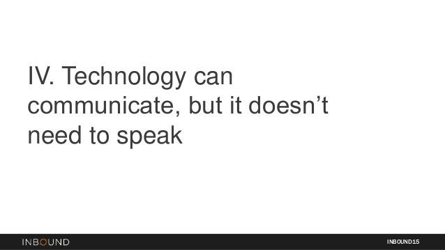 IV. Technology can communicate, but it doesn't need to speak INBOUND15