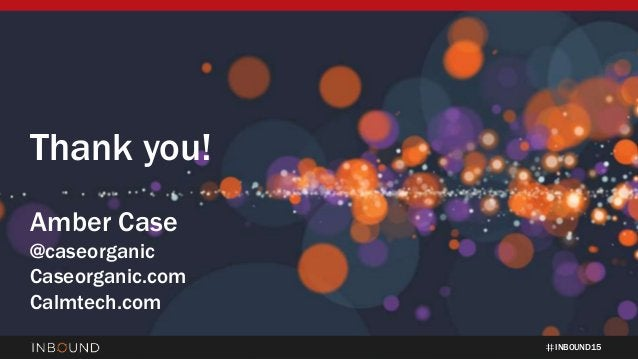 INBOUND15 Thank you! Amber Case @caseorganic Caseorganic.com Calmtech.com