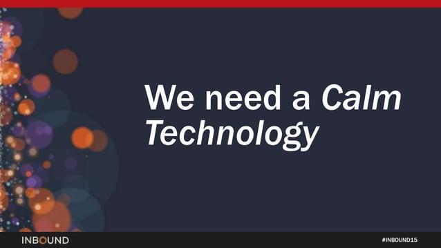 #INBOUND15 We need a Calm Technology