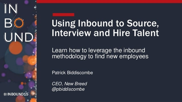 INBOUND15 Using Inbound to Source, Interview and Hire Talent Learn how to leverage the inbound methodology to find new emp...