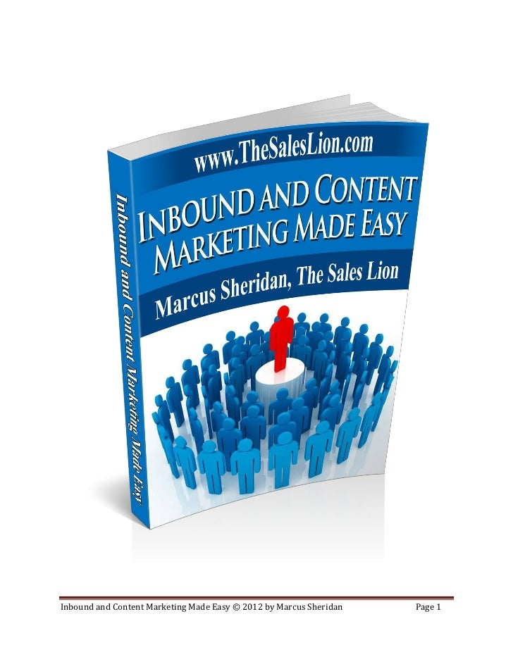 Inbound and Content Marketing Made Easy © 2012 by Marcus Sheridan   Page 1