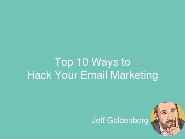 Lorem Ipsum Dolor Sit Amet Company Name Jeff Goldenberg Top 10 Ways to Hack Your Email Marketing