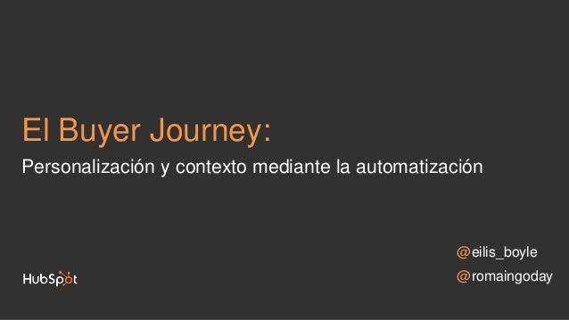 @eilis_boyle @romaingoday El Buyer Journey: Personalización y contexto mediante la automatización