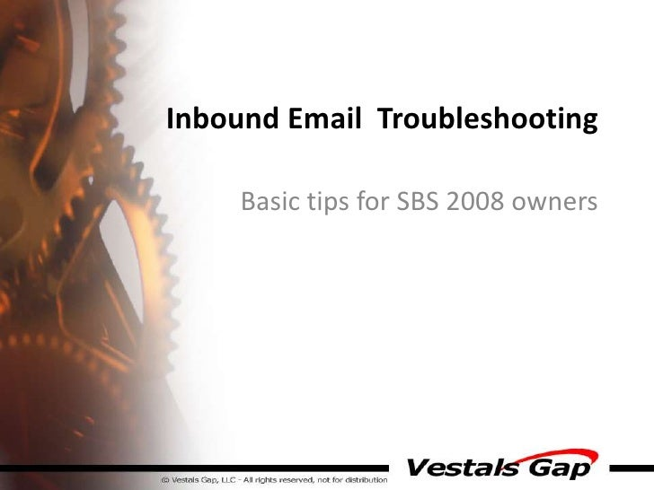 Inbound Email  Troubleshooting<br />Basic tips for SBS 2008 owners<br />