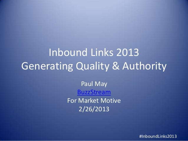 Inbound Links 2013Generating Quality & Authority              Paul May            BuzzStream         For Market Motive    ...
