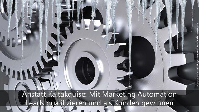 Anstatt Kaltakquise: Mit Marketing Automation Leads qualifizieren und als Kunden gewinnen