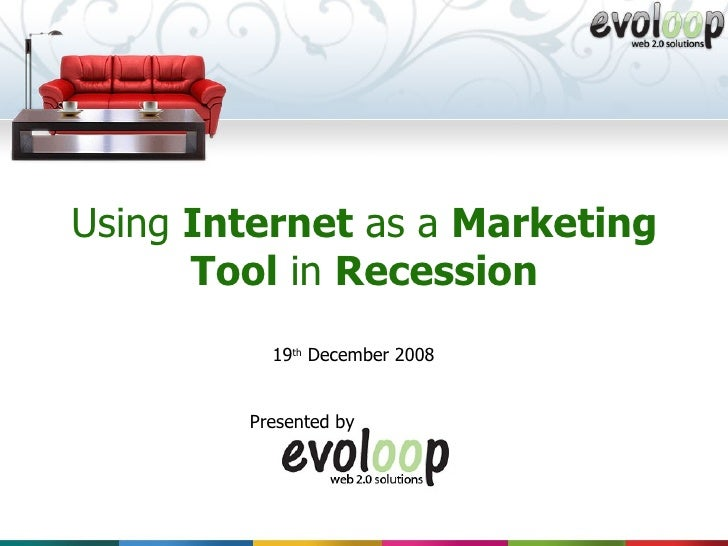 Using  Internet  as a  Marketing   Tool  in  Recession Presented by 19 th  December 2008