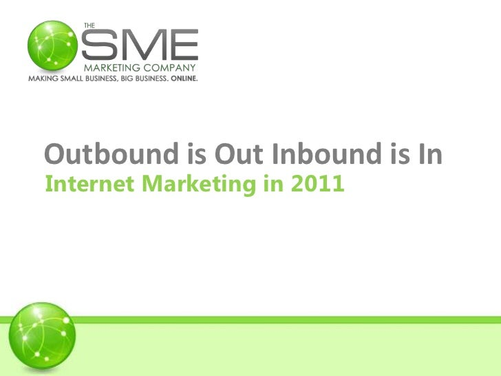 Outbound is Out Inbound is In<br />Internet Marketing in 2011<br />