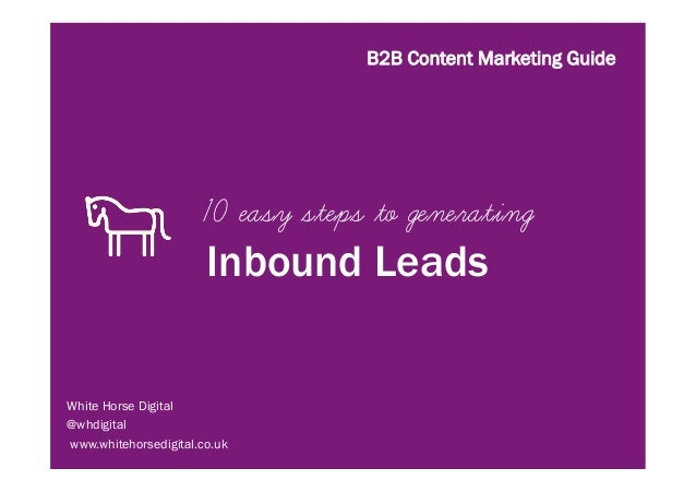 B2B Content Marketing Guide                      10 easy steps to generating                       Inbound LeadsWhite Hors...