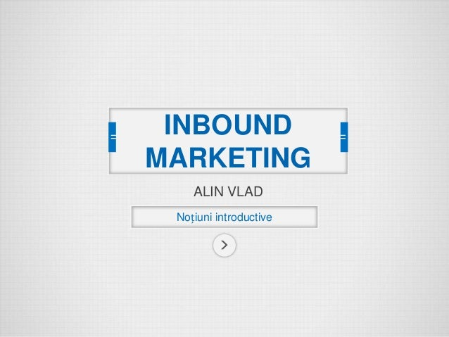 ALIN VLAD Noțiuni introductive INBOUND MARKETING