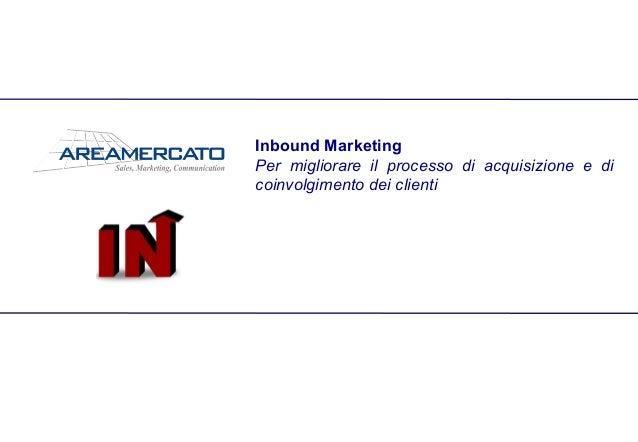 Inbound Marketing Per migliorare il processo di acquisizione e di coinvolgimento dei clienti