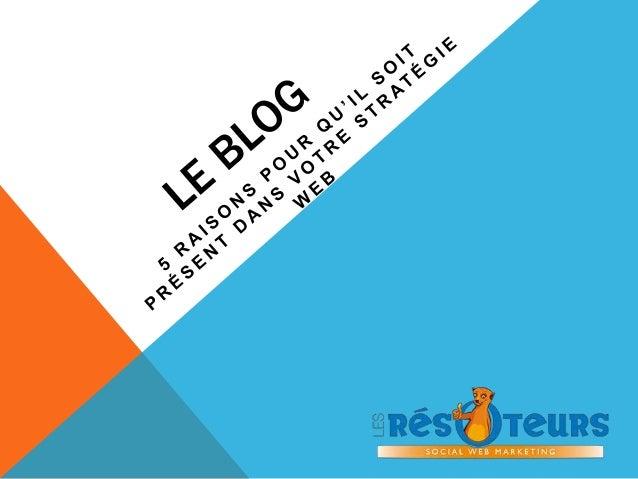 SOMMAIRE  1. Un Blog est un outil peu onéreux et réactif  2. Un blog permet d'informer les prospects  3. Un blog est outil...