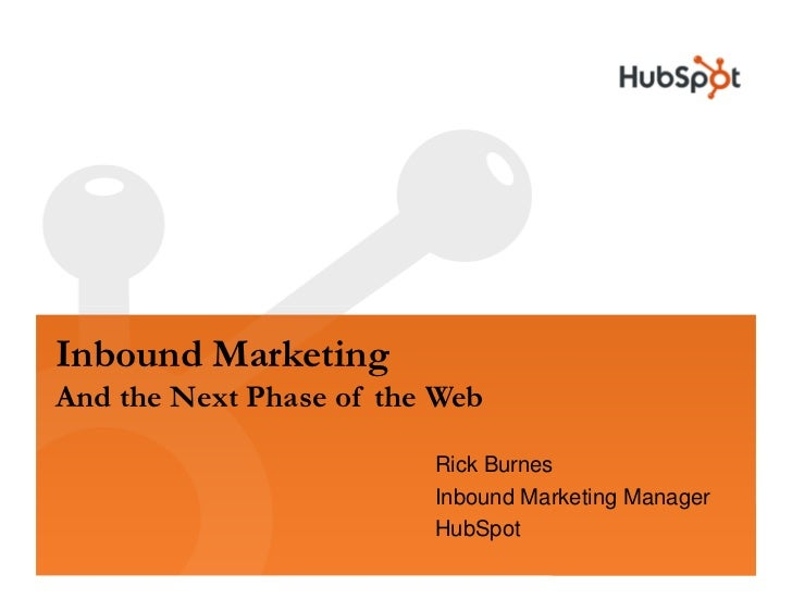 Inbound Marketing And the Next Phase of the Web                           Rick Burnes                          Inbound Mar...