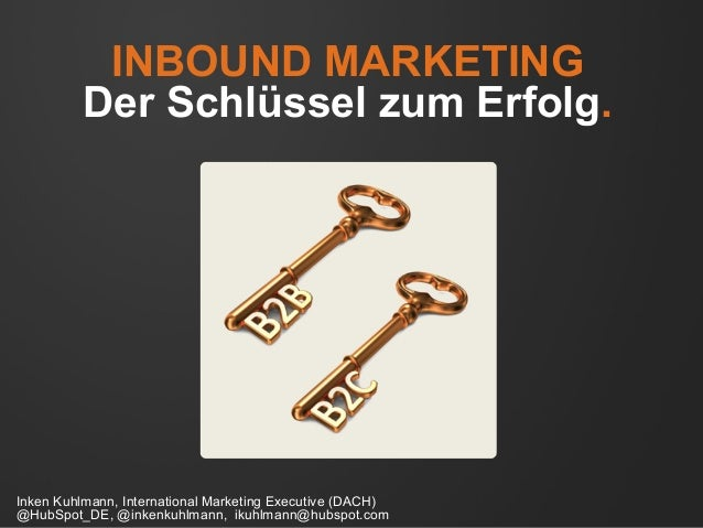 INBOUND MARKETING Der Schlüssel zum Erfolg. Inken Kuhlmann, International Marketing Executive (DACH) @HubSpot_DE, @inkenku...