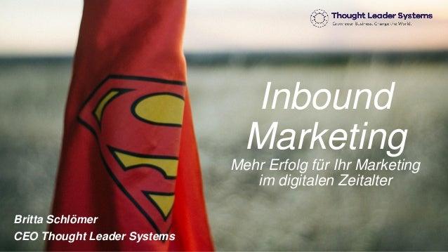 Inbound Marketing Mehr Erfolg für Ihr Marketing im digitalen Zeitalter Britta Schlömer CEO Thought Leader Systems