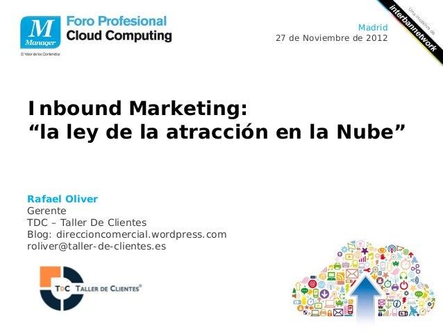 """Madrid                                         27 de Noviembre de 2012Inbound Marketing:""""la ley de la atracción en la Nube..."""