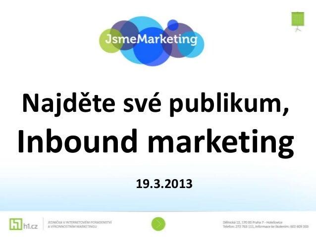 Najděte své publikum,Inbound marketing        19.3.2013