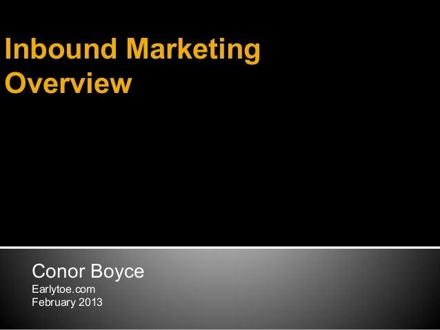 Inbound MarketingOverview Conor Boyce Earlytoe.com February 2013