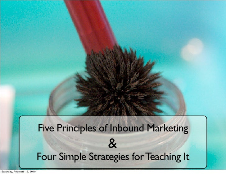 Five Principles of Inbound Marketing                                                &                               Four S...